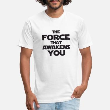 The Force Awakens The force that awakens you - Fitted Cotton/Poly T-Shirt by Next Level