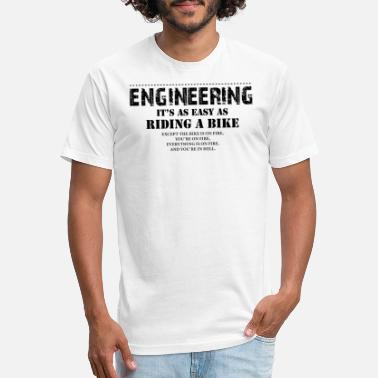 Engineer Riding Bike Engineering It's As Easy As Riding A Bike - Fitted Cotton/Poly T-Shirt by Next Level