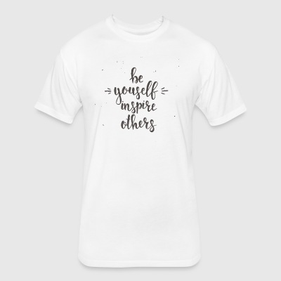 Be yourself inspire others - Fitted Cotton/Poly T-Shirt by Next Level