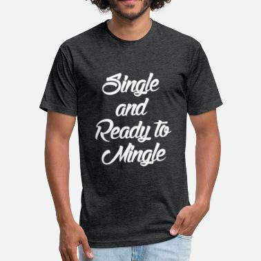 Single And Ready To Mingle READY TO MINGLE - Fitted Cotton/Poly T-Shirt by Next Level