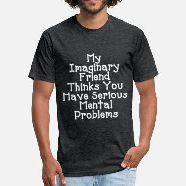 Imaginary SERIOUS MENTAL PROBLEMS - Fitted Cotton/Poly T-Shirt by Next Level