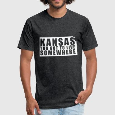 Funny Kansas Kansas: You Got To Live Somewhere - Fitted Cotton/Poly T-Shirt by Next Level
