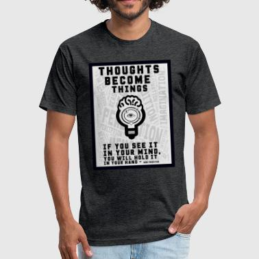 Thoughts Become Things  - Fitted Cotton/Poly T-Shirt by Next Level