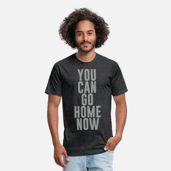 Sweat T-Shirts - YOU CAN GO HOME NOW - Unisex Poly Cotton T-Shirt heather black