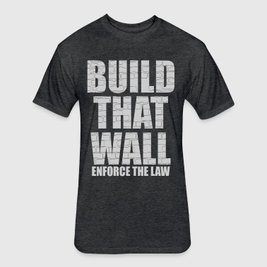 BUILD THAT WALL - Fitted Cotton/Poly T-Shirt by Next Level