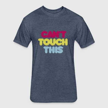 cant_touch_this - Fitted Cotton/Poly T-Shirt by Next Level