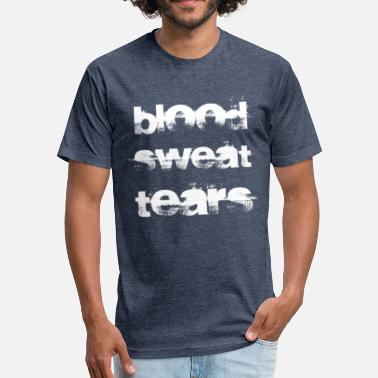 Fuck Sweat Blood Sweat Tears - Fitted Cotton/Poly T-Shirt by Next Level