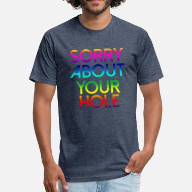 Darkroom LGBT Gay Pride Lesbian Sorry about your hole - Fitted Cotton/Poly T-Shirt by Next Level
