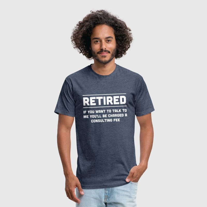 Retired. I will charge you consulting fee - Fitted Cotton/Poly T-Shirt by Next Level