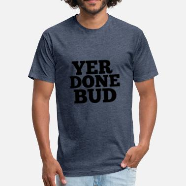 Creep Yer Done Bud - Fitted Cotton/Poly T-Shirt by Next Level