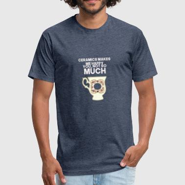 Makes Me Happy ceramics makes me happy - Fitted Cotton/Poly T-Shirt by Next Level