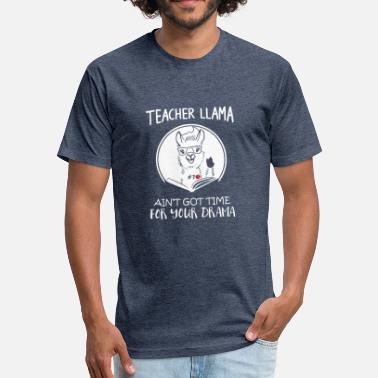 Llamas Teacher Llama Ain_t Got Time For Your Drama - Fitted Cotton/Poly T-Shirt by Next Level