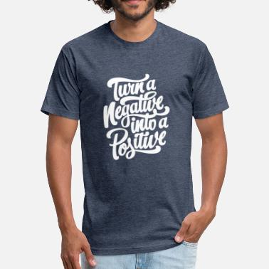 Positive Negative Turn a negative into a positive - Fitted Cotton/Poly T-Shirt by Next Level