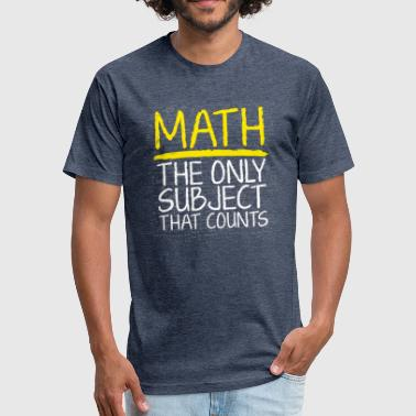 Math The Only Subject That Counts - Fitted Cotton/Poly T-Shirt by Next Level