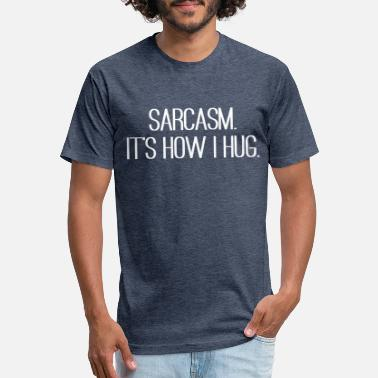 Hug Sarcasm Its How I Hug - Fitted Cotton/Poly T-Shirt by Next Level