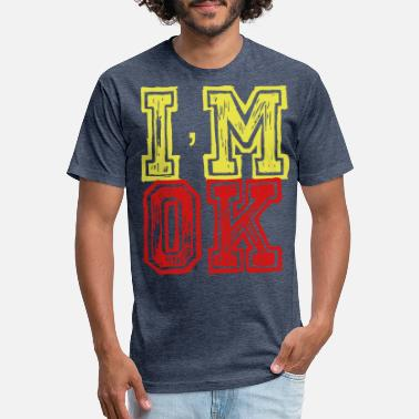 Im Ok IM OK - Fitted Cotton/Poly T-Shirt by Next Level