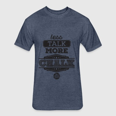 Less Talk More Chalk - Fitted Cotton/Poly T-Shirt by Next Level