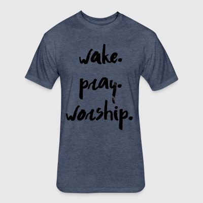 Wake. Pray. Worship - Fitted Cotton/Poly T-Shirt by Next Level