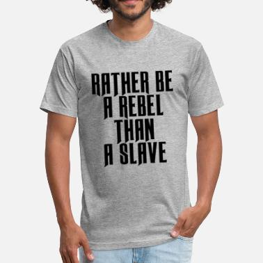 Rebels Satire RATHER BE REBEL - Fitted Cotton/Poly T-Shirt by Next Level