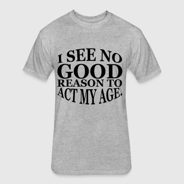 ACT MY AGE - Fitted Cotton/Poly T-Shirt by Next Level