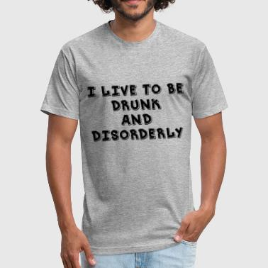 I Live DRUNK and Disorder - Fitted Cotton/Poly T-Shirt by Next Level