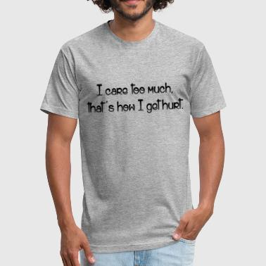 CARE TOO MUCH - Fitted Cotton/Poly T-Shirt by Next Level