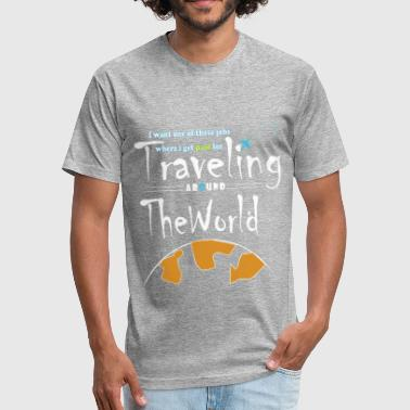 travel around the world - Fitted Cotton/Poly T-Shirt by Next Level