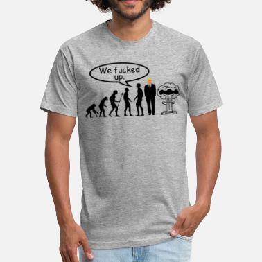 Anti-evolution Evolution Anti Trump Atom Mushroom We fucked up - Fitted Cotton/Poly T-Shirt by Next Level