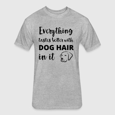 Everything Tastes Better With Dog Hair In It - Fitted Cotton/Poly T-Shirt by Next Level