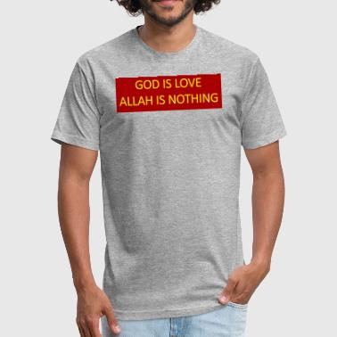 God is love Allah is nothing. - Fitted Cotton/Poly T-Shirt by Next Level