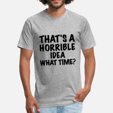 Horrible Idea Horrible Idea - Fitted Cotton/Poly T-Shirt by Next Level