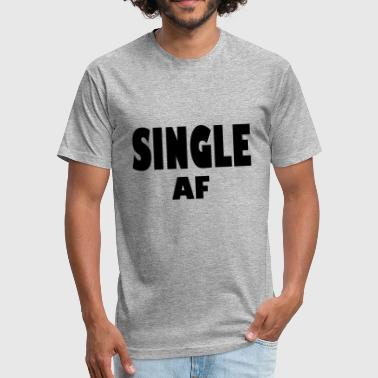 Single Af single af - Fitted Cotton/Poly T-Shirt by Next Level