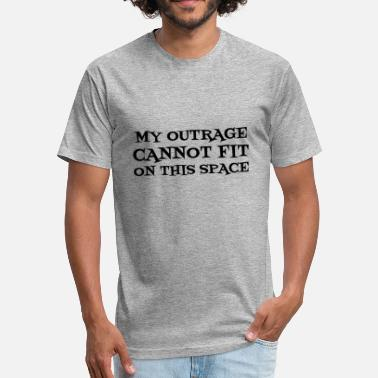 Funny Debate MY OUTRAGE CANNOT FIT ON THIS SPACE - Fitted Cotton/Poly T-Shirt by Next Level