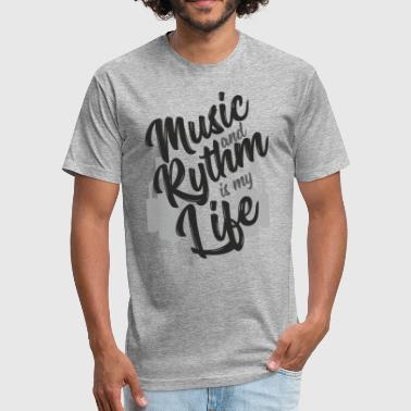 Music and Rythm is my life - GIFT - Fitted Cotton/Poly T-Shirt by Next Level