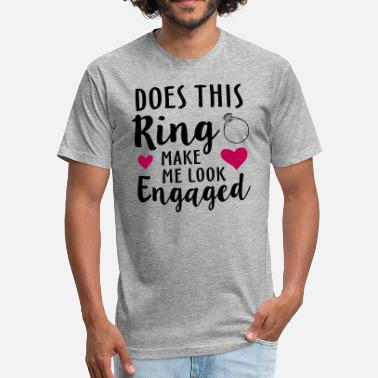 Does This Make Me Look Does This Ring Make Me Look Engaged - Fitted Cotton/Poly T-Shirt by Next Level