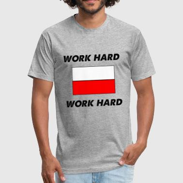 work hard work hard - Fitted Cotton/Poly T-Shirt by Next Level