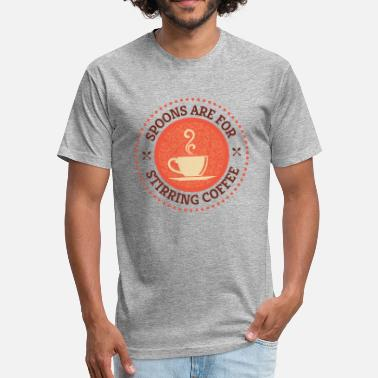 Aa Spoons Are For Stirring Coffee Lovers Motif AA NA - Fitted Cotton/Poly T-Shirt by Next Level
