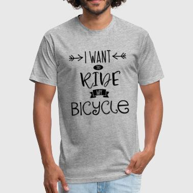 i want to ride my bicycle - Fitted Cotton/Poly T-Shirt by Next Level