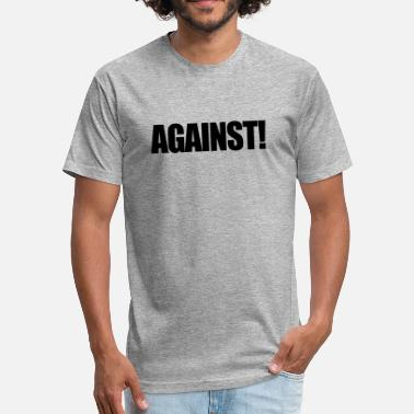 Against Politics Against! - Fitted Cotton/Poly T-Shirt by Next Level