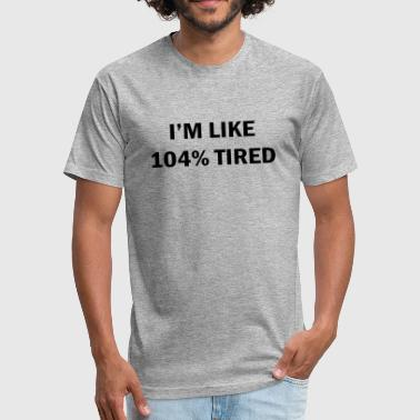 104% Tired - Fitted Cotton/Poly T-Shirt by Next Level