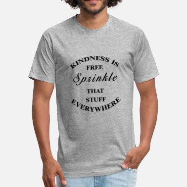 kindness is free sprinkle that stuff everywhere - Fitted Cotton/Poly T-Shirt by Next Level
