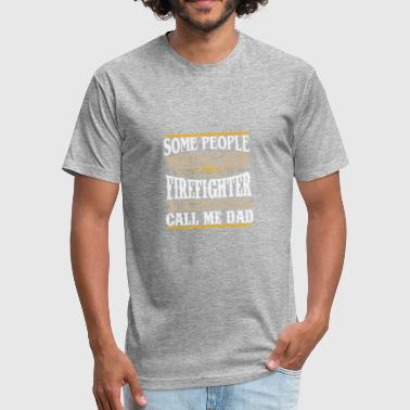 People call me firefighter the most important dad - Fitted Cotton/Poly T-Shirt by Next Level