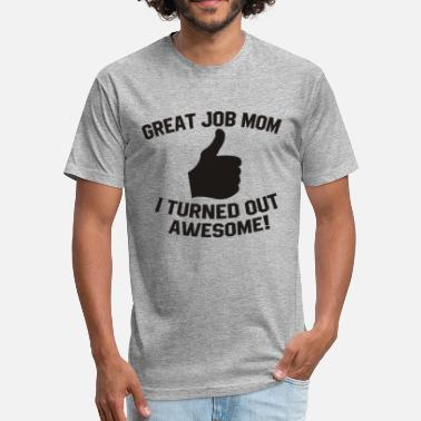 Job Parody great job mom - Fitted Cotton/Poly T-Shirt by Next Level