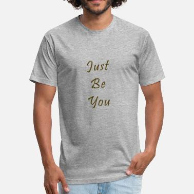 Is Just Just Be you - Fitted Cotton/Poly T-Shirt by Next Level