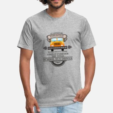 School Bus Driver Apparel School Bus Driver - Fitted Cotton/Poly T-Shirt by Next Level