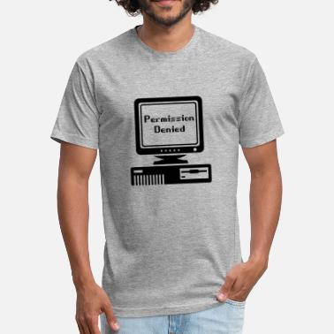 Permission Denied - Fitted Cotton/Poly T-Shirt by Next Level