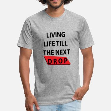 Drumnbass Living Life Till The next drop - Fitted Cotton/Poly T-Shirt by Next Level