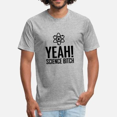 Yeah Science Bitch yeah science bitch / atom - Fitted Cotton/Poly T-Shirt by Next Level