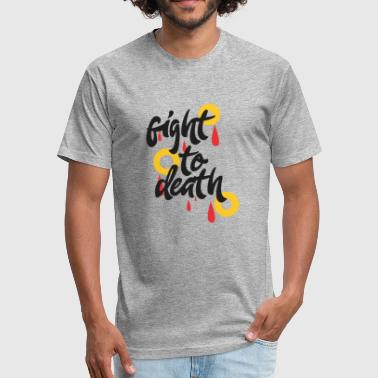 Fight to Death - Fitted Cotton/Poly T-Shirt by Next Level