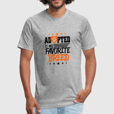 Adopted breed is my favorite breed - Fitted Cotton/Poly T-Shirt by Next Level